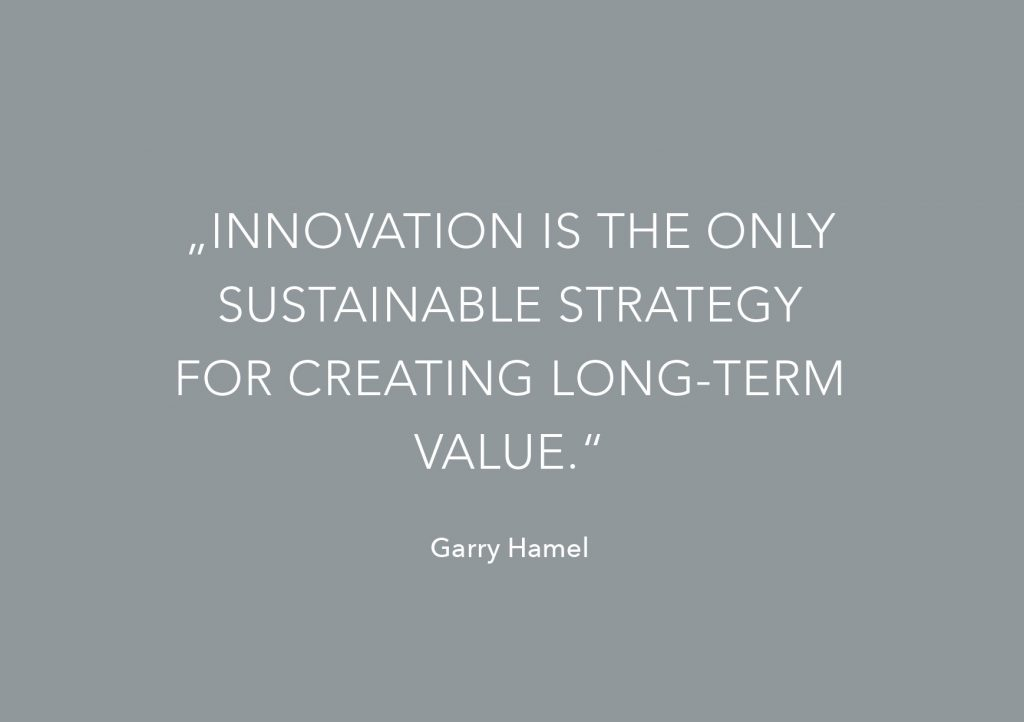 """Innovation is the only sustainanble strategy for creating long-term value"" Garry Hamel"
